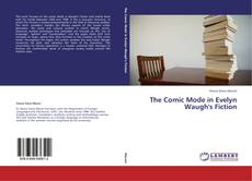 Bookcover of The Comic Mode in Evelyn Waugh's Fiction
