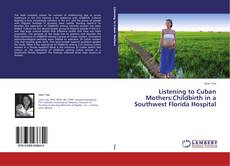 Couverture de Listening to Cuban Mothers:Childbirth in a Southwest Florida Hospital