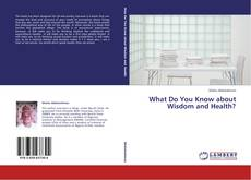 Bookcover of What Do You Know about Wisdom and Health?