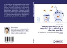 Bookcover of Development impacts on resettled IDPs:modeling a durable solution