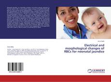Bookcover of Electrical and morphological changes of RBCs for neonatal jaundice