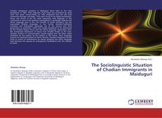 Couverture de The Sociolinguistic Situation of Chadian Immigrants in Maiduguri