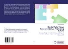 Couverture de Dental Pulp Tissue Regeneration, a Promising Future