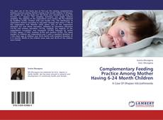 Couverture de Complementary Feeding Practice Among Mother Having 6-24 Month Children