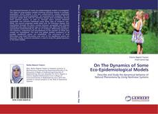 Bookcover of On The Dynamics of Some Eco-Epidemiological Models