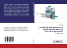 Bookcover of Comparing Recovery Profile with different doses of Ketamine & Propofol