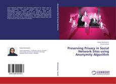 Bookcover of Preserving Privacy in Social Network Sites using Anonymity Algorithm