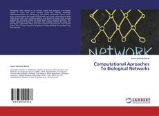 Bookcover of Computational Aproaches To Biological Networks
