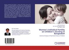 Women's Individual Fertility on Children's stunting in Bangladesh kitap kapağı