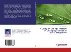 Portada del libro de A Study on Old Age Problem in Changing Families of Rural Bangladesh