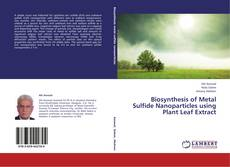 Bookcover of Biosynthesis of Metal Sulfide Nanoparticles using Plant Leaf Extract