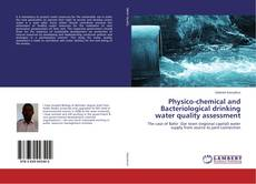 Bookcover of Physico-chemical and Bacteriological drinking water quality assessment