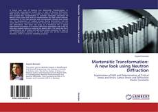 Bookcover of Martensitic Transformation: A new look using Neutron Diffraction