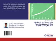 Portada del libro de Modeling of Cereals and Pulse Seed Prices: Using GARCH Family Models