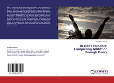 Bookcover of In God's Presence: Conquering Addiction through Dance