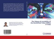 Bookcover of The Stigma & Invisibility of the Denotified Tribes (DNTs) in India