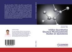 Bookcover of InSilico Quantitative Structure Pharmacokinetic Studies on Quinolones