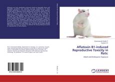 Bookcover of Aflatoxin B1-induced Reproductive Toxicity in Rats: