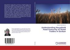 Bookcover of Understanding Household Food Insecurity of Street Traders in Durban