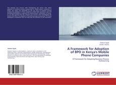 A Framework for Adoption of BPO in Kenya's Mobile Phone Companies kitap kapağı