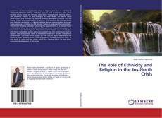 Bookcover of The Role of Ethnicity and Religion in the Jos North Crisis