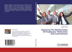 Bookcover of Assessing The Relationships Of Employees' Motivation And Commitment