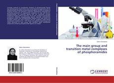 Bookcover of The main group and transition metal complexes of phosphoramides