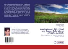 Bookcover of Application of GA3, Ethrel and Copper Sulphate on Jatropha curcas L.