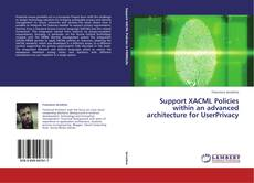 Bookcover of Support XACML Policies within an advanced architecture for UserPrivacy