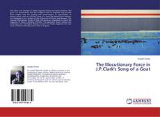 Bookcover of The Illocutionary Force in J.P.Clark's Song of a Goat