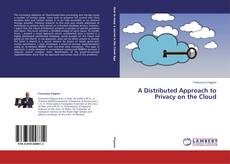 Bookcover of A Distributed Approach to Privacy on the Cloud