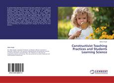 Bookcover of Constructivist Teaching Practices and Students Learning Science