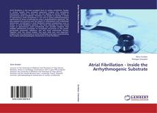 Bookcover of Atrial Fibrillation - Inside the Arrhythmogenic Substrate