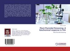 Copertina di Plant Piscicidal Poisoning: A biochemical response in fish