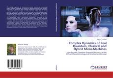 Bookcover of Complex Dynamics of Real Quantum, Classical and Hybrid Micro-Machines