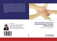 Bookcover of Nursing Team Dynamics: Communication, Culture, Collaboration