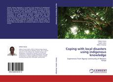 Bookcover of Coping with local disasters using indigenous knowledge