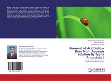 Buchcover von Removal of Acid Yellow Dyes From Aqueous Solution By Typha Angustata L