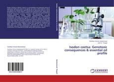 Couverture de Isodon coetsa: Genotoxic consequences & essential oil profile