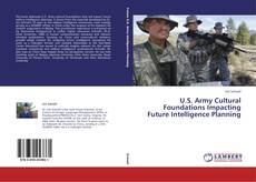 Bookcover of U.S. Army Cultural Foundations Impacting Future Intelligence Planning