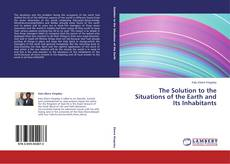 Bookcover of The Solution to the Situations of the Earth and Its Inhabitants