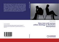 Buchcover von How men and women utilize ideology in Alcoholics Anonymous