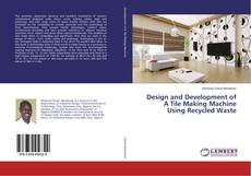 Bookcover of Design and Development of A Tile Making Machine Using Recycled Waste
