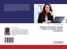 Portada del libro de Breaking the glass ceiling: Strides in women-leader emergence