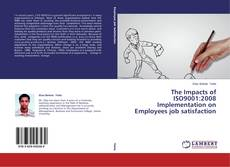 Bookcover of The Impacts of ISO9001:2008 Implementation on Employees job satisfaction