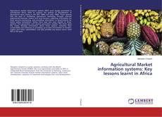 Borítókép a  Agricultural Market information systems: Key lessons learnt in Africa - hoz