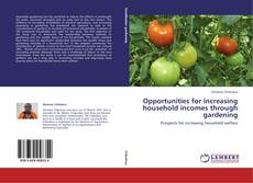 Couverture de Opportunities for increasing household incomes through gardening