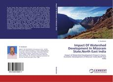 Bookcover of Impact Of Watershed Development  In  Mizoram State,North East India