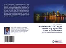 Bookcover of Assessment of safe city for women and vulnerable group in Addis Ababa