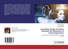 Bookcover of Feasibility Study of Gabor Wavelet for Detection of Facial Expression